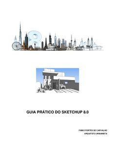 GUIA PRÁTICO DO SKETCHUP 8.0 FÁBIO FORTES DE CARVALHO ARQUITETO URBANISTA
