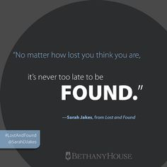 """""""No matter how lost you are, it's never to late to be found."""" -- Sarah Jakes, from Lost and Found  #LostAndFound"""