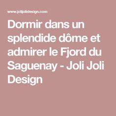 Dormir dans un splendide dôme et admirer le Fjord du Saguenay - Joli Joli Design Les Fjords, Hotel Deals, Hotels, Canada, Design, Pretty, Design Comics