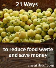 21 Ways To Reduce Food Waste and Save Money from http://meatified.com