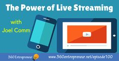 TSE 100: The Power of Live Streaming with Joel Comm www.360entrepreneur.net/episode100 #LiveStreaming #apps #Periscope #Meerkat #Blab Top Entrepreneurs, Online Marketing, The 100, Apps, Live, App, Appliques
