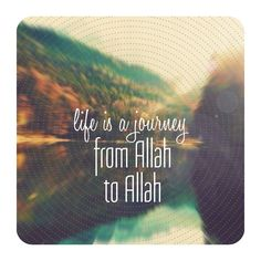 Life is a journey...Islam