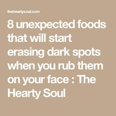 8 unexpected foods that will start erasing dark spots when you rub them on your face : The Hearty Soul