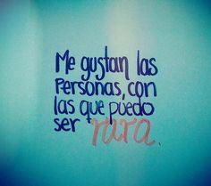 Me gustan las personas, con las que puedo ser YO. :D.