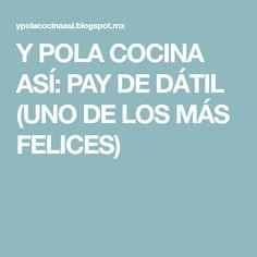 Y POLA COCINA ASÍ: PAY DE DÁTIL (UNO DE LOS MÁS FELICES)