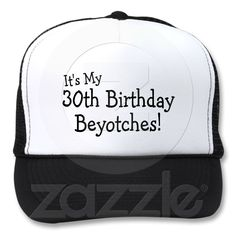 Its My 30th Birthday Beyotches Hats From Zazzle Trucker Penguin Hat