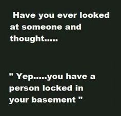 Exactly what I thought when I met someone in my neighborhood!