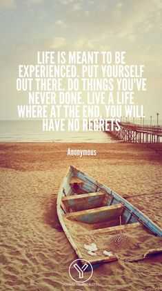 20 Quotes About Living Life To The Fullest With No Regrets | You Are Your Reality