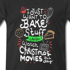 I just want to Bake Stuff & watch Christmas Movie T-Shirt