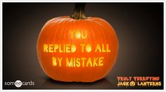 Truly Terrifying Jack O' Lantern: Mistaken reply to all.