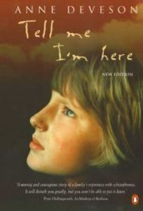 Tell Me I'm Here by Anne Deveson. So sad because we can do nothing to help sufferers from schizophrenia