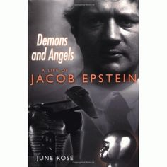 """""""Demons and Angels: A Life of Jacob Epstein"""" -  2002, Carroll  Graf Publishers, New York"""