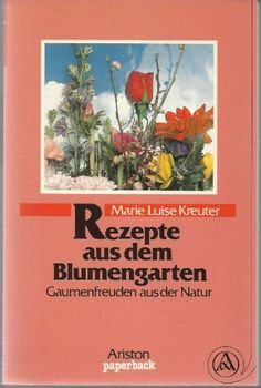 Rezepte aus dem Blumengarten. Gaumenfreuden aus der Natur von Marie Luise Kreuter http://www.amazon.de/dp/3720514161/ref=cm_sw_r_pi_dp_qZ1zvb0ZPR2HH