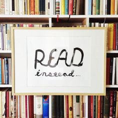 read instead....of just about anything. just read constantly. read forever.