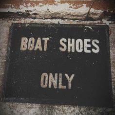 Boat shoes only please :)