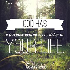 God has a purpose behind every delay in your life. It's when we worship in the waiting that our faith grows. www.authentic-womanhood.com
