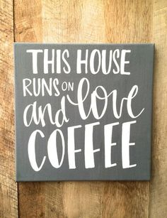 This house runs on love and coffee- 12x12 hand lettered sign  Available in gray, black, red, yellow, teal, and lavender. All items are made to order.