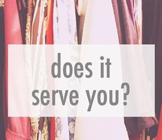 The one question to ask when purging your wardrobe, your home, your life.... If you don't love it, let it go.