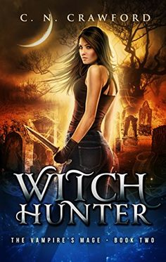 Witch Hunter: An Urban Fantasy Novel (The Vampire's Mage…