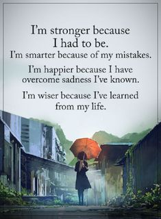 Inspirational quotes about life I'm Stronger Because I Had To Be Life
