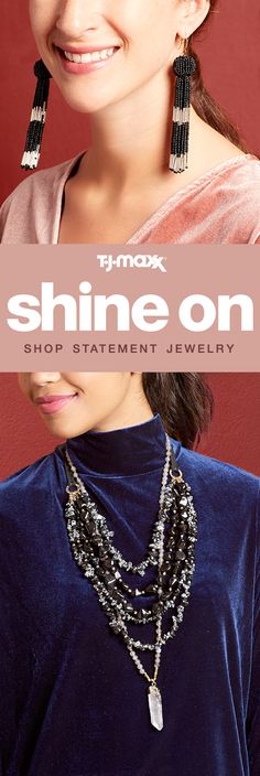 Shop fall's most-wanted jewelry at T.J.Maxx. Make a statement with a  seriously sparkly necklace or on-trend drop earrings. Shop jewelry at prices you'll love on tjmaxx.com and at your local T.J.Maxx.