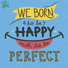 We born to be happy notbto be perfect Happy Cup, Happy Smile, Motivational Quotes, Inspirational Quotes, No One Is Perfect, Best Dentist, Interesting Quotes, Happy Quotes, Happiness Quotes
