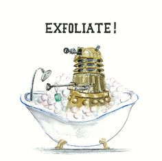 Dalek Bath-time 8x8, EXFOLIATE, Dr. Who fan art, print of original illustration. $24.00, via Etsy.