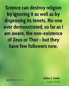 Atheism, Religion, God is Imaginary, Science, No Proof. Science can destroy religion by ignoring it as well as by disproving its tenets. No one ever demonstrated, so far as I am aware, the non-existence of Zeus or Thor - but they have few followers now.