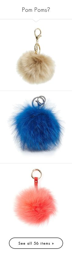 """Pom Poms💕"" by queen-peaches ❤ liked on Polyvore featuring accessories, taupe, fob key chain, pom pom key chain, snorkel blue, fur pom pom key chain, fur key chain, adrienne landau, keyring and coral"