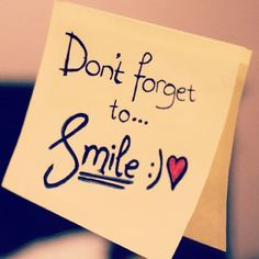 """""""Don't forget to.. SMILE   """"  HAVE A GOOD WEEKEND!   #smile #weekend #enjoy #dontforget #heart #love #good"""