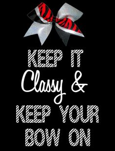 Always.... Keep your bow on! I wear a bow everyday and I truly believe that it brings me a little closer to happy :-)