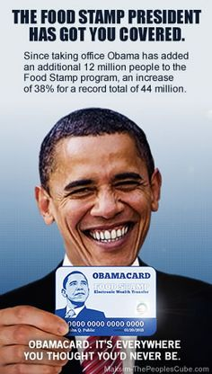 In just three years Obama has emancipated 12 million former wage earners, adding them to the glorious Food Stamp program - that is a victorious 38% increase for a total of 44 million. No longer exploited for their labor, these men and women are free to live a sparse life without the stress of unnecessary choices, or the burden of supporting the decadent consumer society.  They now can live a guilt-free life of government dependency...Yes, and I am afraid he will get all of these people votes...