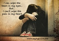 can't wipe the pain in my heart Sad Quotes, Picture Quotes, Mona Lisa