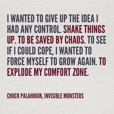 EXPLODE YOUR COMFORT ZONE! // Chuck Palahniuk, Invisible Monsters