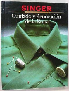 Singer Cuidado Y Renovacion De La Ropa Corte Y Confeccion - $ 150.00 How To Make Clothes, Fashion Books, Book Design, Life Hacks, Learning, Sewing, Diy, Stitch Fix Outfits, Sewing Tips