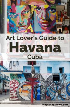 Your complete art lover's guide to Havana with galleries, museums, street art and markets. #Havana  #Cuba . |Street art in Havana | Things to do in Havana | Art Museum Havana | Havana Itinerary | Belles Artes | Havana markets | Travel to Cuba | Callejon de Hamel |