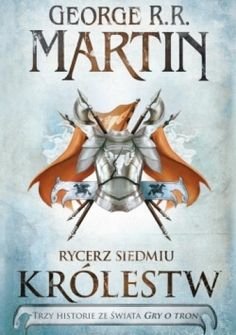 Rycerz Siedmiu Królestw - Martin George R. Dunk And Egg, George Rr Martin, Self Publishing, Nonfiction Books, Book Review, Short Stories, Science Fiction, Knight, Books To Read