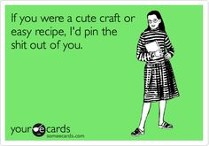 If you were a cute craft or easy recipe, I'd pin the shit out of you.