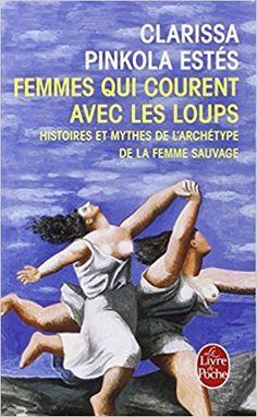 Amazon.fr - Femmes qui courent avec les loups - Clarissa Pinkola Estés - Livres