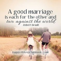 A good marriage is each for the other and two against the world