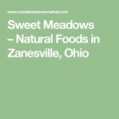 Sweet Meadows – Natural Foods in Zanesville, Ohio
