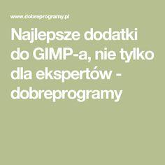 Najlepsze dodatki do GIMP-a, nie tylko dla ekspertów - dobreprogramy
