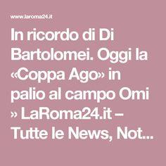 In ricordo di Di Bartolomei. Oggi la «Coppa Ago» in palio al campo Omi » LaRoma24.it – Tutte le News, Notizie, Approfondimenti Live sulla As Roma