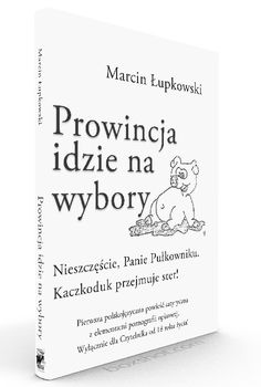 Prowincja idzie na wybory - pierwsza polska satyra pornograficzna z akcją w tle :: Strona literacko - kulturalna Marcina Łupkowskiego