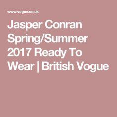 Jasper Conran Spring/Summer 2017 Ready To Wear   British Vogue