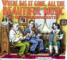 Where has it gone, all the beautiful music of our grandparents?