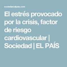 El estrés provocado por la crisis, factor de riesgo cardiovascular | Sociedad | EL PAÍS