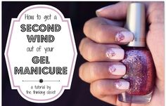 How to Get a Second Wind out of your Gel Manicure by The Thinking Closet.