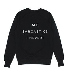 Me Sarcastic I Never Sweatshirt - Funny sweatshirt women with saying Sweatshirt Outfit, Earl Sweatshirt, Graphic Sweatshirt, Friends Sweatshirt, Funny Sweatshirts, Funny Shirts, Funny Outfits, Cute Outfits, Funny Clothes