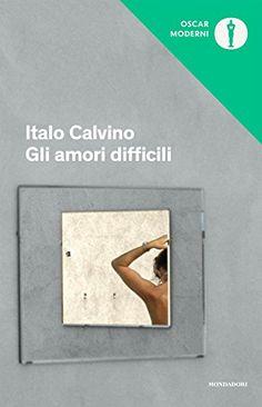 Gli amori difficili di Italo Calvino…